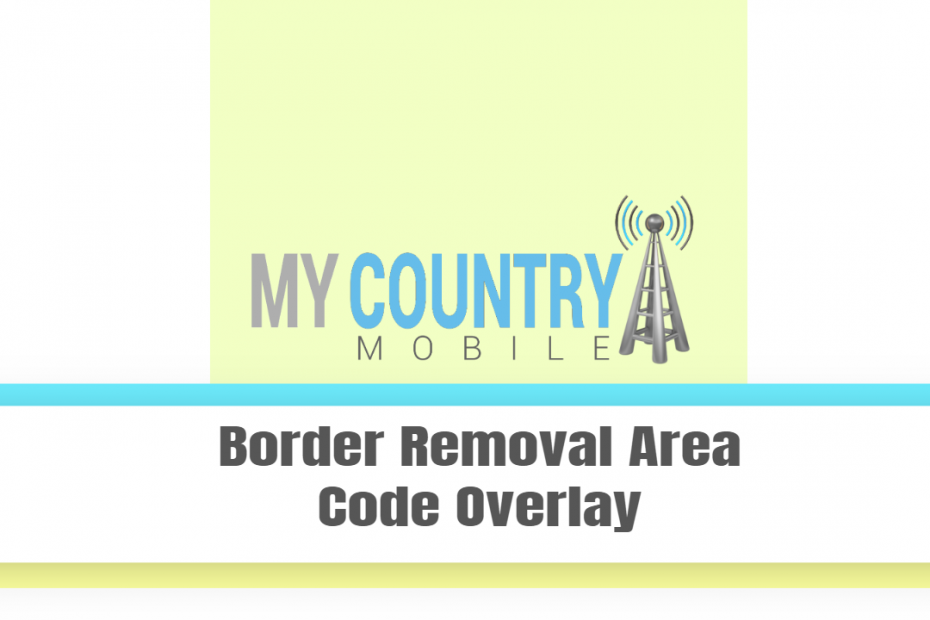 Border Removal Area Code Overlay