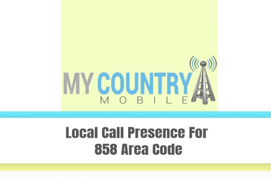 Local Call Presence For 858 Area Code - My Country Mobile
