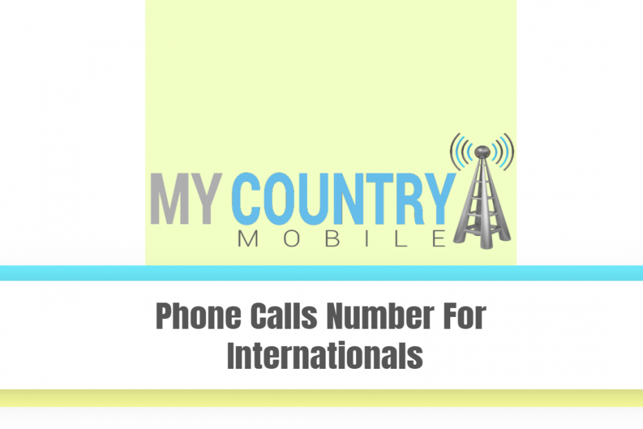 Phone Calls Number For Internationals - My Country Mobile