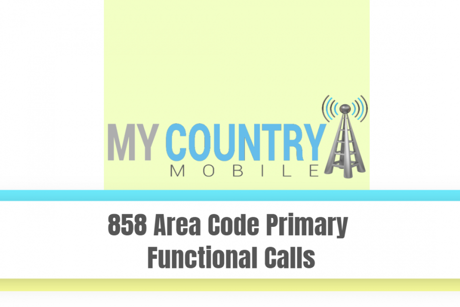 858 Area Code Primary Functional Calls - My Country Mobile